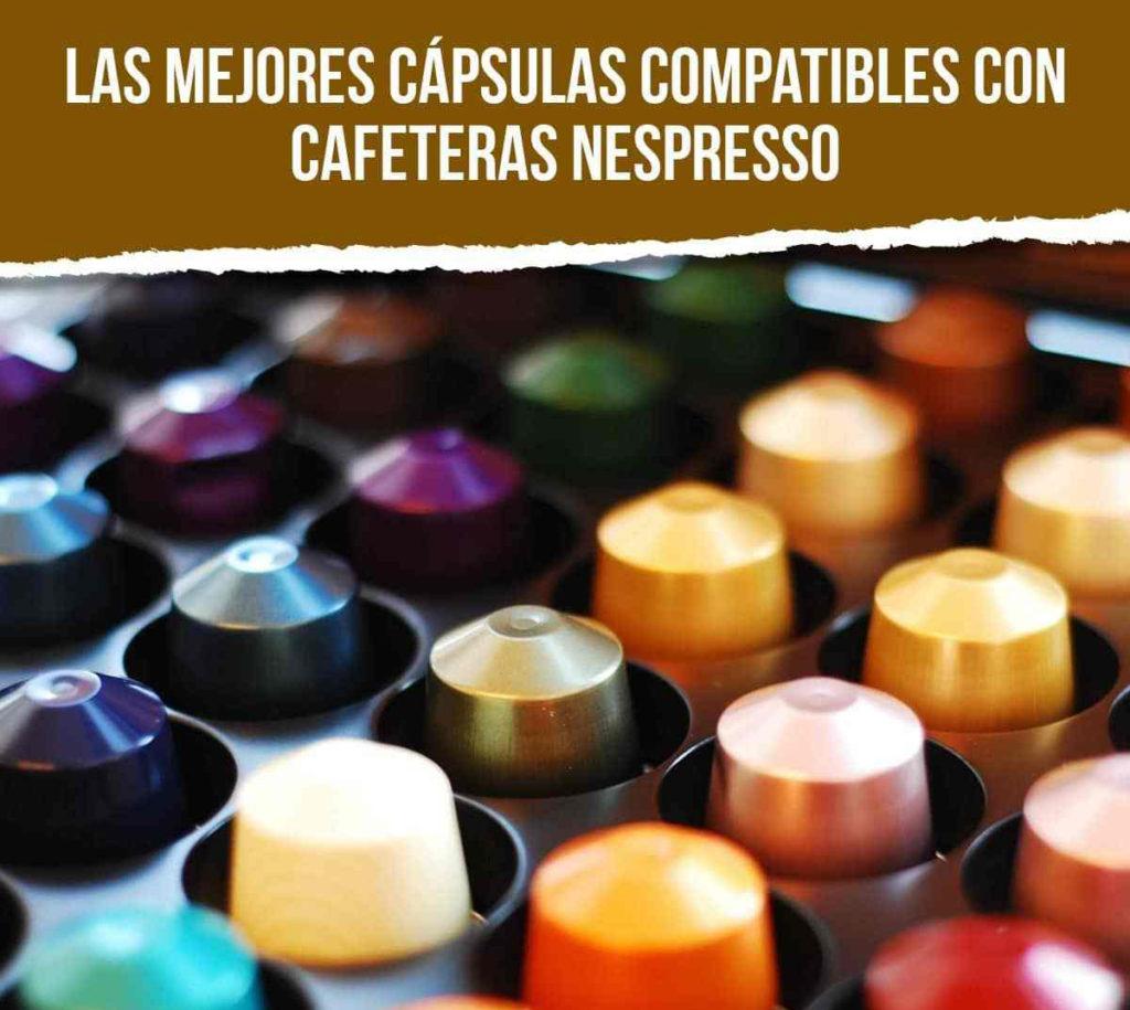 Las mejores capsulas compatibles para cafetera nespresso